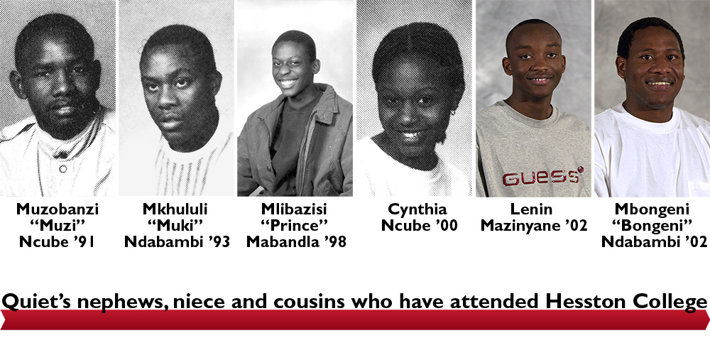 "Muzobanzi ""Muzi"" Ncube, Mkhululi ""Muki"" Ndabambi, Mlibazisi ""Prince"" Mabandla, Cynthia Ncube, Lenin Mazinyane and Mbongeni ""Bongeni"" Ndabambi - Quiet Ncube's nephews, niece and cousins who have attended Hesston College"