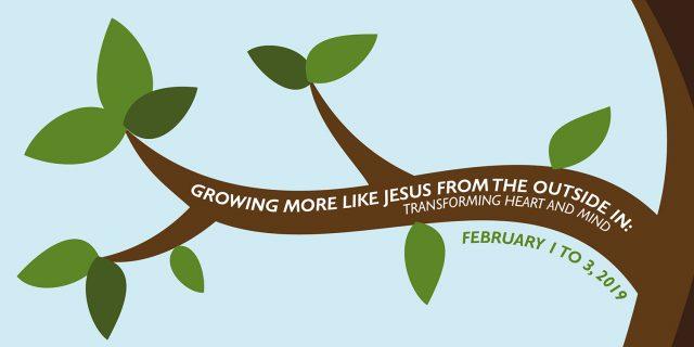 Growing more like Jesus Feb. 1 to 3, 2019