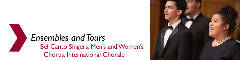 Music ensembles and tours - Bel Canto Singers, Men's and Women's Chorus, International Chorale